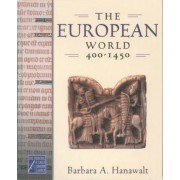 The European World, 400-1450 by King George III Professor of British History Emerita Barbara A Hanawalt