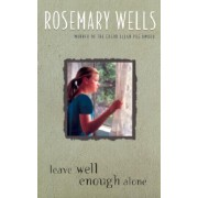 Leave Well Enough Alone by Rosemary Wells