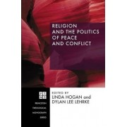 Religion and the Politics of Peace and Conflict by Dylan Lee Lehrke