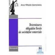 Determinarea obligatiilor fiscale ale societatilor comerciale - Anca Mihaela Georoceanu
