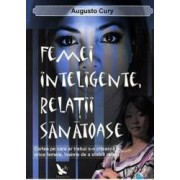 Femei inteligente relatii sanatoase - Augusto Cury