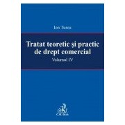 Tratat teoretic si practic de drept comercial. Volumul IV.
