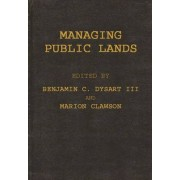 Managing Public Lands in the Public Interest by Benjamin C. Dysart