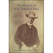 The Illusion of Will, Self, and Time by Jonathan Bricklin