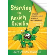 Starving the Anxiety Gremlin for Children Aged 5-9 by Kate Collins-Donnelly