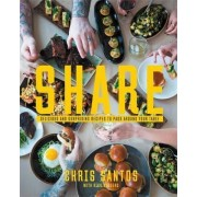 Share: Delicious and Surprising Recipes to Pass Around Your Table by Chris Santos
