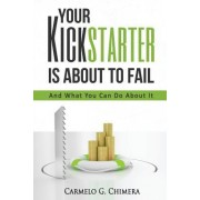 Your Kickstarter Is about to Fail: And What You Can Do about It