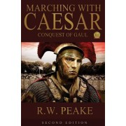 Marching with Caesar-Conquest of Gaul by R W Peake