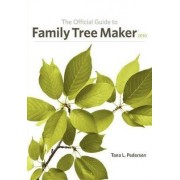 The Official Guide to Family Tree Maker by Tana L Pedersen