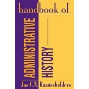 Handbook of Administrative History by Jos C. N. Raadschelders