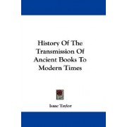 History of the Transmission of Ancient Books to Modern Times by Isaac Taylor