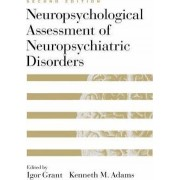 Neuropsychological Assessment of Neuropsychiatric Disorders by Adams Grant