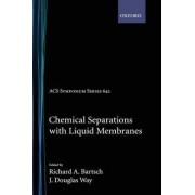 Chemical Separations with Liquid Membranes by R. A. Bartsch