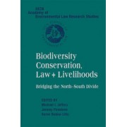 Biodiversity Conservation, Law and Livelihoods - Bridging the North-south Divide by Michael I. Jeffery