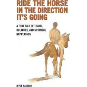 Ride the Horse in the Direction It's Going by Joyce Rasbach