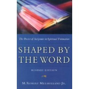 Shaped by the Word by M Robert Mulholland Jr