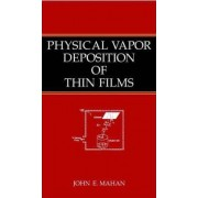 Physical Vapor Deposition of Thin Films by John E. Mahan