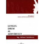 Lungul drum al adevarului vol.1 - Adrian Cotrobescu