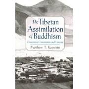 The Tibetan Assimilation of Buddhism by Matthew T. Kapstein