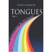 Tongues Volume 1: Confused by Ecstasy: A Careful Study of the Confusing Elements of Ecstasy - A Cultural Study in Historical and Biblica