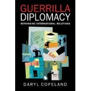 Guerrilla Diplomacy by Daryl Copeland