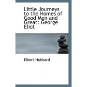 Little Journeys to the Homes of Good Men and Great by Elbert Hubbard