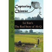 Capturing Chinese the Real Story of Ah Q by Lu Xun