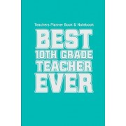 Teachers Planner Book & Notebook Best 10th Grade Teacher Ever (Teacher Gifts for: (Teacher Gifts for Christmas Series)