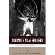 Ayn Rand & Atlas Shrugged by Charles River Editors