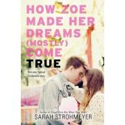 How Zoe Made Her Dreams (Mostly) Come True by Sarah Strohmeyer