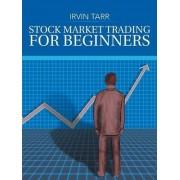 Stock Market Trading for Beginners by Irvin Tarr