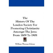 The History of the London Society for Promoting Christianity Amongst the Jews by William Thomas Gidney