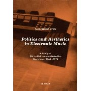 Politics and Aesthetics in Electronic Music by Sanne Krogh Groth