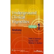 Underground Clinical Vignettes Step 1: Anatomy by Todd A. Swanson