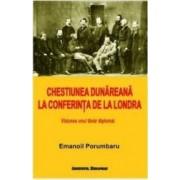 Chestiunea Dunareana la Conferinta de la Londra - Emanoil Porumbaru