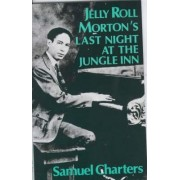 Jelly Roll Morton's Last Night at the Jungle Inn by Samuel B. Charters