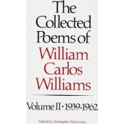 The Collected Poems of Williams Carlos Williams by William Carlos Williams