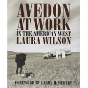 Laura Wilson Richard Avedon at Work in the American West /Anglais (Harry Ransom Humanities Research Center Imprint Series)
