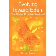 Evolving Toward Eden by Sioux Rose