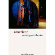 American Avant-Garde Theatre by Arnold Aronson