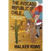 The Avocado Republic of Chile by Walker Rowe