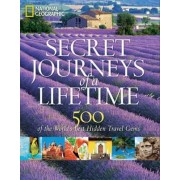 Secret Journeys of a Lifetime: Volume II by National Geographic