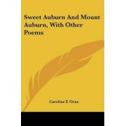 Sweet Auburn and Mount Auburn, with Other Poems by Caroline F Orne