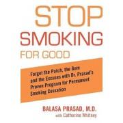 Stop Smoking for Good by Balasa Prasad