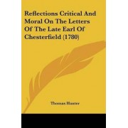 Reflections Critical and Moral on the Letters of the Late Earl of Chesterfield (1780) by Thomas Hunter