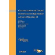 Characterization and Control of Interfaces for High Quality Advanced Materials III by Kevin Ewsuk