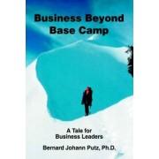 Business Beyond Base Camp by Bernard Johann Putz PH D