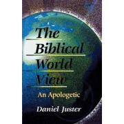 The Biblical World View by Daniel C. Juster