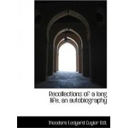 Recollections of a Long Life, an Autobiography by Theodore L Cuyler