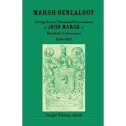 Marsh Genealogy. Giving Several Thousand Descendants of John Marsh of Hartford, Conn., 1636-1895. Also Including Some Account of the English Marshes, and a Sketch of the Marsh Family Association of America by Dwight Whitney Marsh